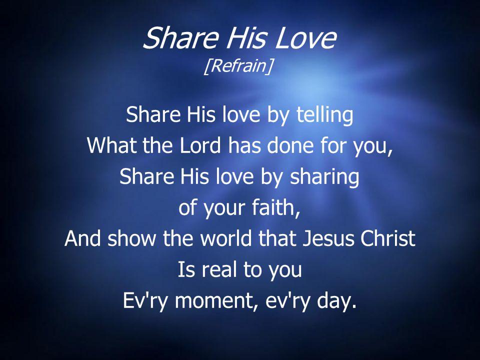 Share His Love [Refrain]